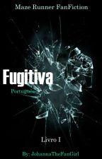 Fugitiva - Livro I -  Maze Runner Fanfiction by JohannaTheFanGirl