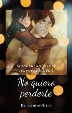 No Quiero Perderte™ (Fanfic Eremika) by KamieShiro