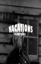 vacations by blurryidols