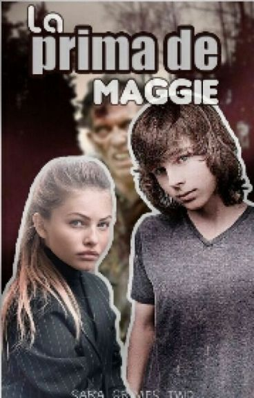 La Prima De Maggie (Carl Grimes Y Tu) #Chandly_Awards