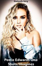 Perrie Edwards One Shots/Imagines by thetooth-fairy