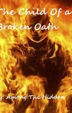 the Child of a Broken Oath by Among_The_Hidden