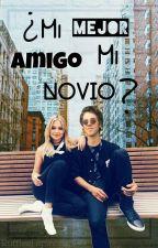 ¿Mi Mejor Amigo Mi Novio? by RufflesEspinosa1389