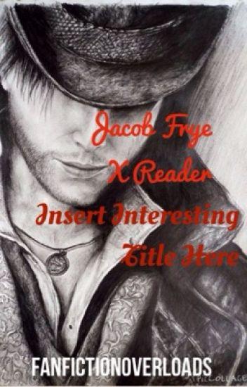 Jacob Frye X Reader- Insert Interesting Title Here-