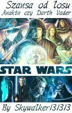 Szansa od losu - Anakin czy Darth Vader ~Zakończone~ by FeliksLukasiewicz13