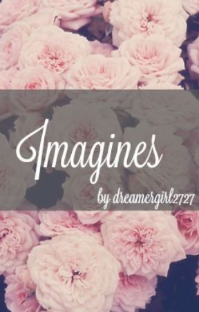 Imagines by dreamergirl2727