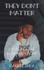 They Don't Matter (Malachiae Warren story) by DaGurlJada