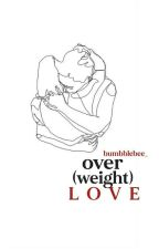 Over(Weight) Love by Bumbblebee_