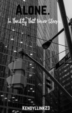Alone: In the City that Never Sleeps **COMPLETED** by kendyllink23