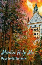 Merlin Help Me by artsyfartsyfaerie