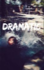 DRAMATIC // D.T. (On hold) by TheDolansPoptart