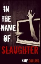 In The Name Of Slaughter by KCollins_