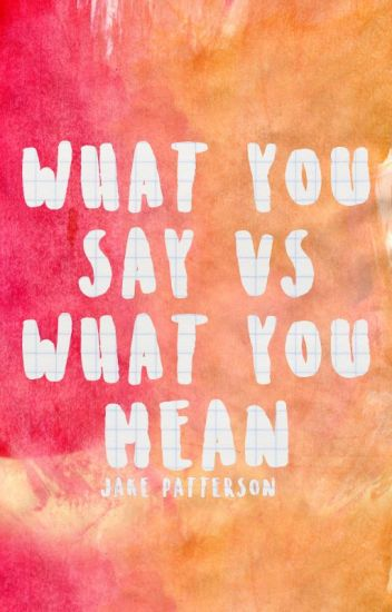What You Say vs What You Mean