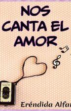NOS CANTA EL AMOR by Mary_Ere
