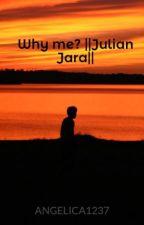 Why me? ||Julian Jara||book 1 by ANGELICA1237