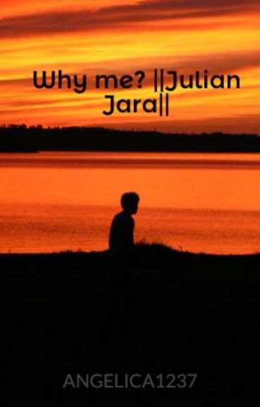 Why me? ||Julian Jara||book 1
