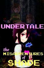 Undertale: The Misadventures Of Shade by ShadeTheStoryMaker