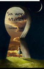 Six Word Stories by CorinnaShiloh