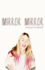 Mirror, Mirror [σηє ѕнσт] by monochromed