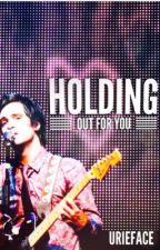 Holding Out for you (Brendon Urie FanFiction) by urieface