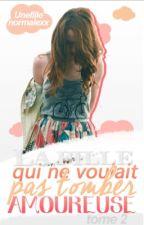 La fille qui ne voulait pas tomber amoureuse - Tome 2 by Unefillenormalexx