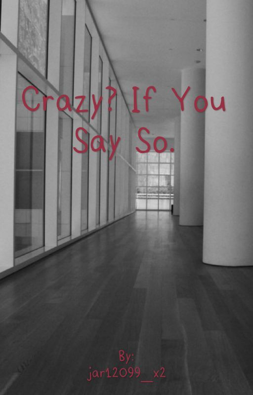 Crazy? If You Say So. by jar12099_x2