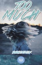 Too Much (BTS Fanfiction/HIATUS) by benouisuck