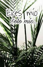 Eres Mío, Solo Mío. by 08_04_98vnx