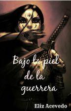 BAJO LA PIEL DE LA GUERRERA by eliiiz