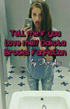 Tell Me If You Love Me// Dakota Brooks Fanfic by hybridobrev
