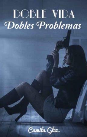 Doble Vida, Dobles Problemas by CamzSanchez12