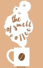 The Smell of Coffee||Tsukkiyama by bokuoh