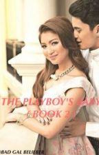The Playboy's Baby  ( Book 2 ) by imjustinsbabygirl