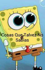 Cosas Que Talvez No Sabias by Camilanto52