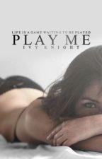 Play Me✔️ by IvyKnightWP