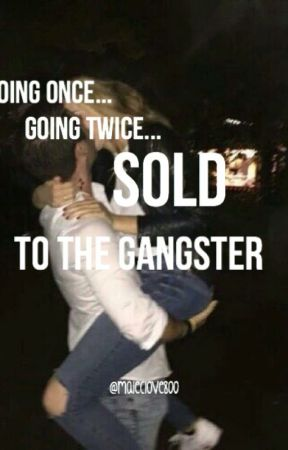 Going once, going twice, SOLD to the Gangster by maleclove800