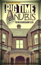 Big Time Anubis (House of Anubis and Big Time Rush Fanfiction) by bigtimeanubis