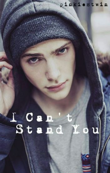I Can't Stand You {Completed}
