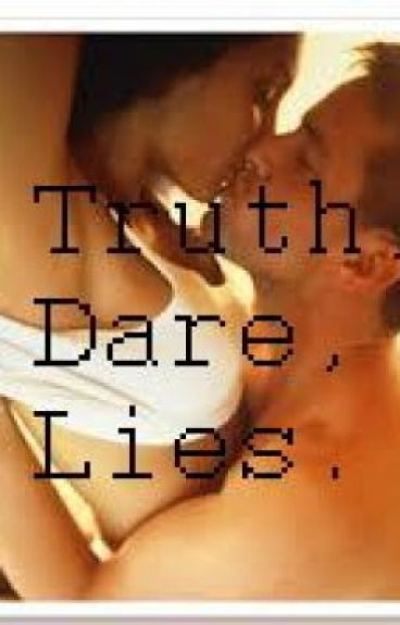 Truth, Dare, Lies. (R-RATED)