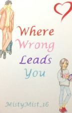 Where Wrong Leads You by MistyMist_16