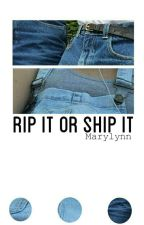 Rip It or Ship It by lucasisnotonfriar