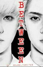 BETWEEN ( HUNHAN ) BOYxBOY by rarelywrites