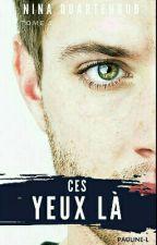 Ces yeux là [Tome 2 de Elle a les yeux bleus] by NinaQuartenoud
