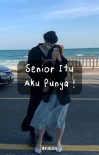 Senior Itu Aku Punya! by Abytulanwyh