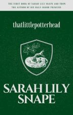 Sarah Lily Snape {A Snape fanfic.} by ThatLittlePotterhead
