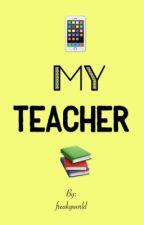 My Teacher 1( Terminada) by Lipsia_wongperez_