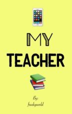 My Teacher 1( Terminada) by freakyworld