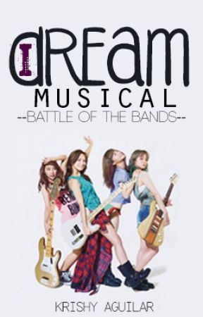 I DREAM MUSICAL: Battle of Bands by krishyaguilar