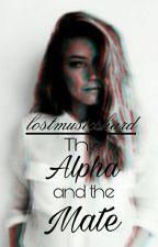 The Alpha and the Mate •Abgeschlossen• #Wattys2016 by lostmusicshard