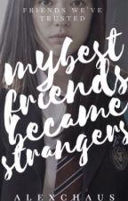 My Bestfriends Became Strangers by alexchaus